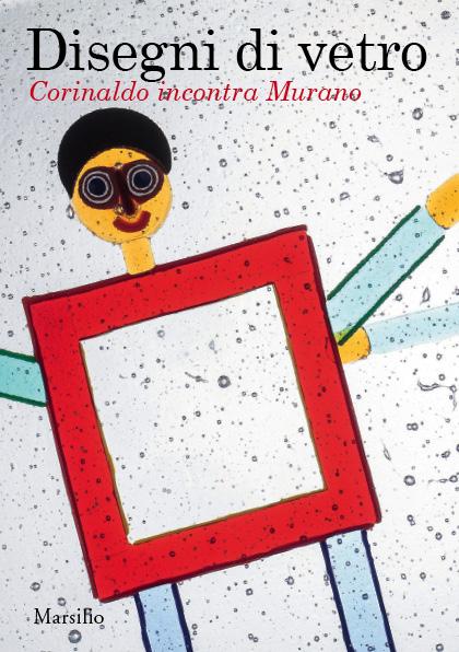 Disegni di vetro. Corinaldo incontra Murano. Catalogo della mostra