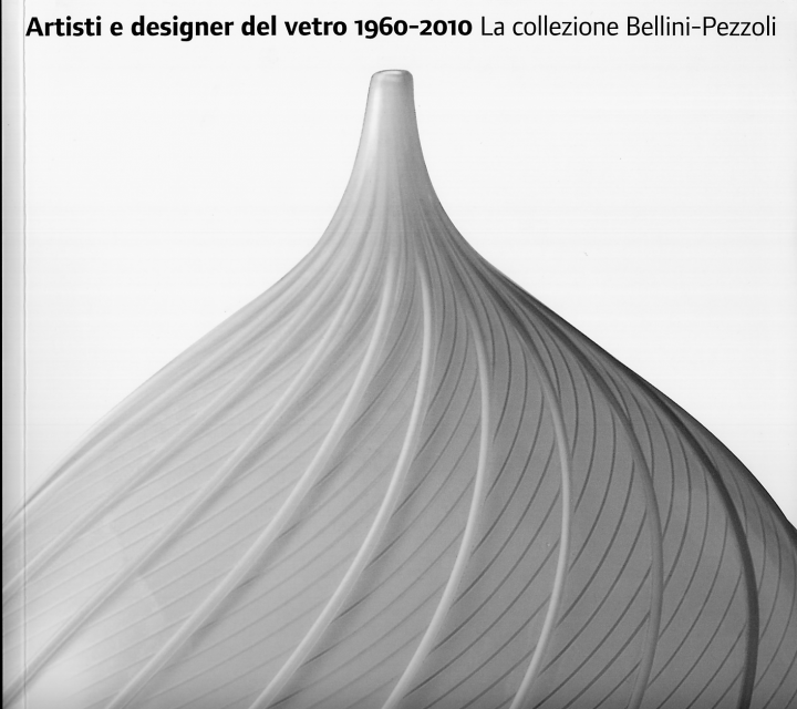 Artisti e designer del vetro 1960-2000. La collezione Bellini-Pezzoli