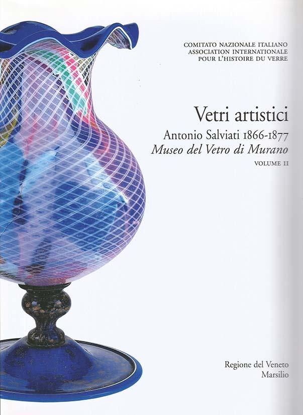 3. Vetri artistici Antonio Salviati 1866-1877. Volume II. Museo del Vetro di Murano