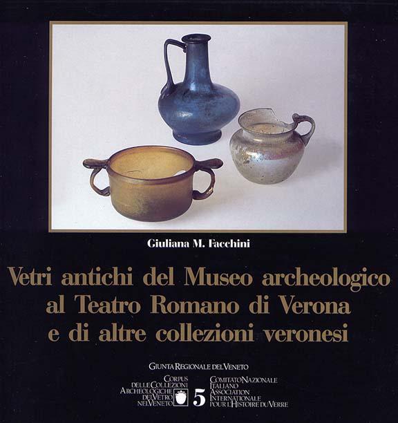 5. Vetri antichi del Museo Archeologico al Teatro Romano di Verona e di altre collezioni veronesi