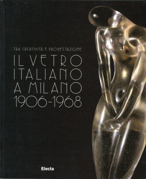 Tra creatività e progettazione. Il vetro italiano a Milano 1906-1968