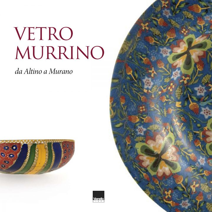 Vetro Murrino, da Altino a Murano/Murrino Glass from Altino to Murano