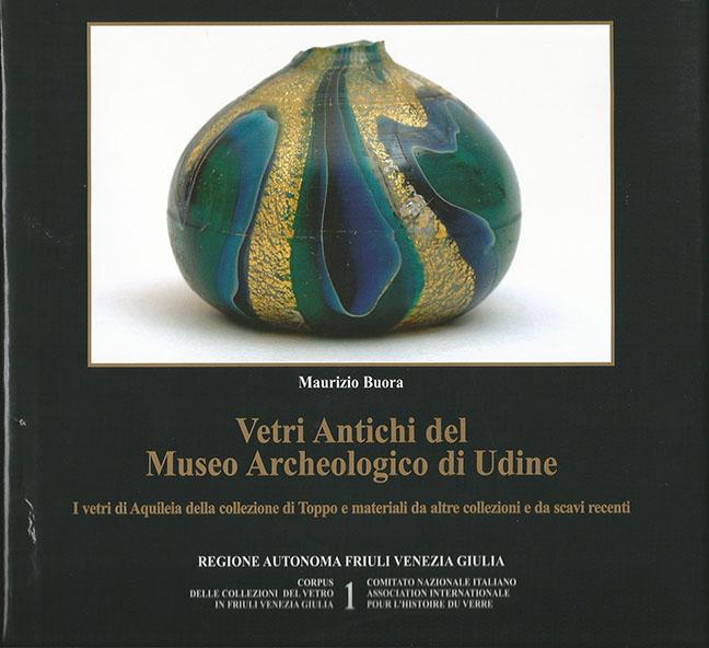 1. Vetri antichi del Museo Archeologico di Udine. I vetri di Aquileia della collezione di Toppo e materiali da altre collezioni e da scavi recenti